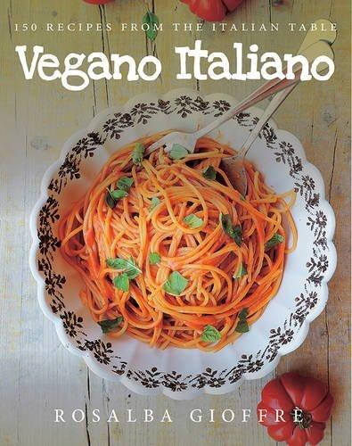 Vegano Italiano: 150 Recipes from the Italian Table