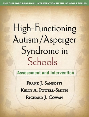 High-Functioning Autism/Asperger Syndrome in Schools: Assessment and Intervention (The Guilford Practical Intervention in the Schools Series)