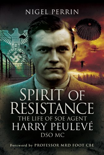 Spirit of Resistance: The Life of SOE Agent Harry Peulevé DSO MC