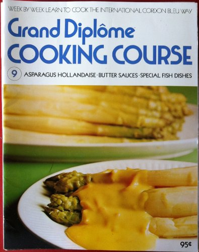 Grand Diplome Cooking Course 9 Asparagus Hollandaise, Butter Sauces, Special Fish Dishes (Week By Week Learn To Cook The International Cordon Bleu Way) ()