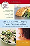 img - for Eat Well, Lose Weight, While Breastfeeding: The Complete Nutrition Book for Nursing Mothers book / textbook / text book