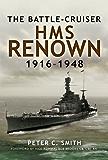 Battle-Cruiser HMS Renown 1916-48: Battle-Cruiser HMS Renown 1916-48