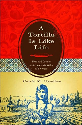 Ebook gratuit pour télécharger A Tortilla Is Like Life: Food and Culture in the San Luis Valley of Colorado (Louann Atkins Temple Women & Culture) 0292723105 PDF iBook