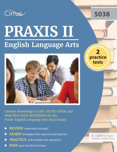 Knowledge Study Guide - Praxis II English Language Arts Content Knowledge (5038): Study Guide and Practice Test Questions for the Praxis English Language Arts (ELA) Exam