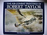 Air Combat Paintings of Robert Taylor, Robert Weston, 0920277136