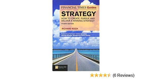 Amazon ft guide to strategy how to create pursue and deliver amazon ft guide to strategy how to create pursue and deliver a winning strategy 4th edition financial times 9780273745471 richard koch books fandeluxe Choice Image