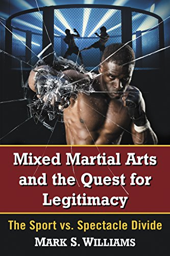 Mixed Martial Arts and the Quest for Legitimacy: The Sport vs. Spectacle Divide