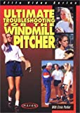 Ultimate Troubleshooting for the Windmill Pitcher by Ernie Parker