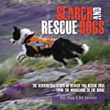 Search and Rescue Dogs: The Remarkable Story of Search and Rescue Dogs - From the Mountains to the Shore