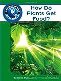 How Do Plants Get Food?, Robert Famighetti and Barbara J. Davis, 1604134682
