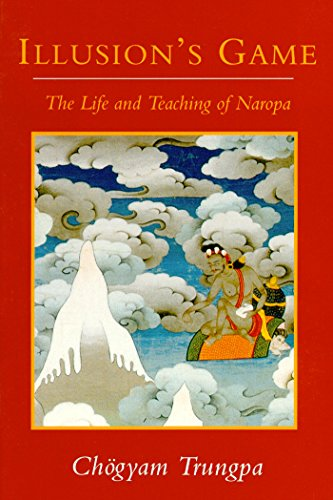 (Illusion's Game: The Life and Teaching of Naropa (Dharma Ocean))