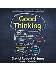 Good Thinking: Why Flawed Logic Puts Us All at Risk and How Critical Thinking Can Save the World