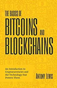 The Basics of Bitcoins and Blockchains: An Introduction to Cryptocurrencies and the Technology that Powers The