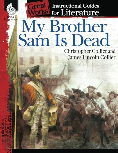My Brother Sam Is Dead: An Instructional Guide for Literature - Novel Study Guide for 4th-8th Grade Literature with Clos