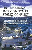 International Intervention in Ethnic Conflict : A Comparison of the European Union and the United Nations, Tannam, Etain, 0230273351