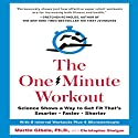 The One-Minute Workout: Science Shows a Way to Get Fit That's Smarter, Faster, Shorter Audiobook by Martin Gibala, Christopher Shulgan Narrated by Sean Pratt