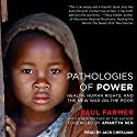 Pathologies of Power: Health, Human Rights, and the New War on the Poor Audiobook by Paul Farmer, Amartya Sen Narrated by Jack Chekijian