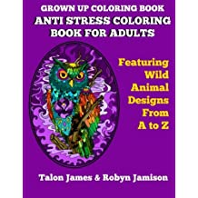 Grown Up Coloring Book: Anti Stress Coloring Book For Adults: Featuring Wild Animals From A To Z