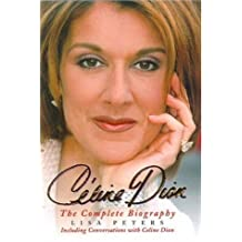 Celine Dion: The Complete Biography
