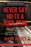 img - for Never Say No To A Rock Star: In the Studio with Dylan, Sinatra, Jagger and More... book / textbook / text book