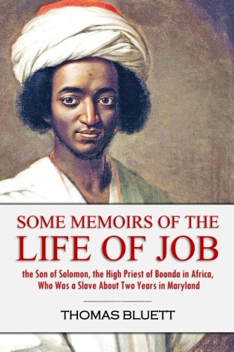 Some Memoirs of the Life of Job, the Son of Solomon, the High Priest  of Boonda in Africa, Who Was a Slave About Two Years in Maryland