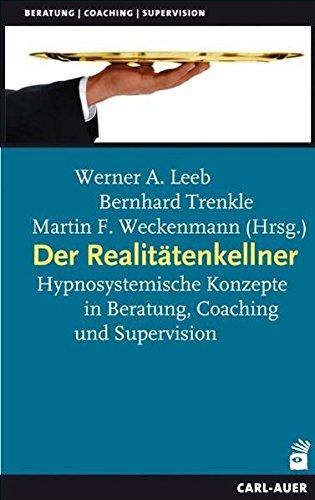 Der Realitätenkellner: Hypnosystemische Konzepte in Beratung, Coaching und Supervision