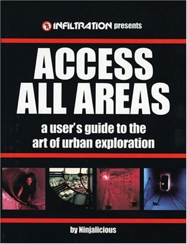 Download Access All Areas: A User's Guide to the Art of Urban Exploration by Ninjalicious (2005-10-15) ebook