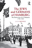 The Jews and Germans of Hamburg: The Destruction of a Civilization 1790-1945, J A S Grenville, 0415665868