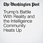Trump's Battle With Reality and the Intelligence Community Heats Up | Jennifer Rubin