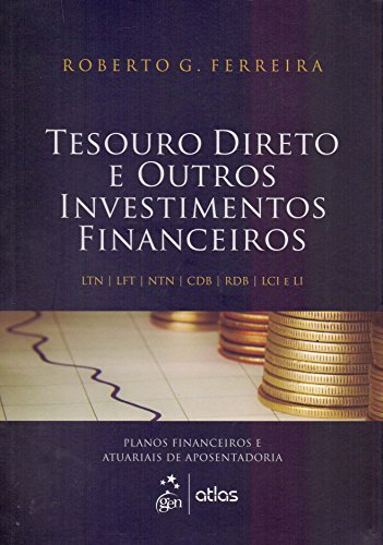 Tesouro Direto e Outros Investimentos Financeiros. Planos Financeiros e Atuariais de Aposentadoria