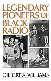 Legendary Pioneers of Black Radio, Gilbert A. Williams, 0275958884