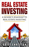 Real Estate Investing: A Newbie's Roadmap to Real Estate Investing