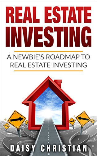 Download for free Real Estate Investing: A Newbie's Roadmap to Real Estate Investing