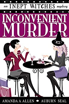 Inconvenient Murder: An Inept Witches Mystery by [Allen, Amanda A., Seal, Auburn]