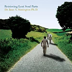 Audio CD Retrieving Lost Soul Parts: Reintegrating Aspects of the Self that Remain Frozen in Time Book