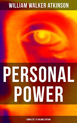 Download for free PERSONAL POWER: Development, Cultivation & Manifestation of Personal Powers: Creative - Your Constructive Forces, Desire - ... Fount, Positive Individuality and more