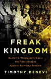 img - for Freak Kingdom: Hunter S. Thompson's Manic Ten-Year Crusade Against American Fascism book / textbook / text book