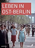 Leben in Ost-Berlin: Alltag in Bildern 1945-1990