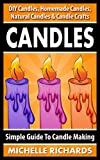 decorating with candles CANDLES: Simple Guide To Candle Making - DIY Candles, Homemade Candles, Natural Candles & Candle Crafts (Candle Recipes, Candlemaking, Organic Candles, ... Ideas, Crafts For Kids, Home Decoration)