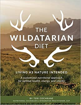 The Wildatarian Diet Living As Nature Intended A Customized
