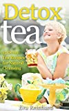 Detox Tea: 15 Detox Tea Recipes for Natural Cleansing (Lose Weight, Improve Skin, Remove Toxins)