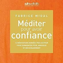 Méditer pour avoir confiance | Livre audio Auteur(s) : Fabrice Midal Narrateur(s) : Fabrice Midal