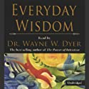 Everyday Wisdom Audiobook by Dr. Wayne W. Dyer Narrated by Wayne W. Dyer