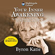 Your Inner Awakening: The Work of Byron Katie: Four Questions That Will Transform Your Life