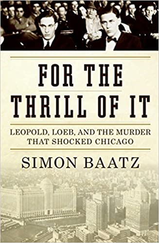 Book For the Thrill of It: Leopold, Loeb, and the Murder That Shocked Chicago