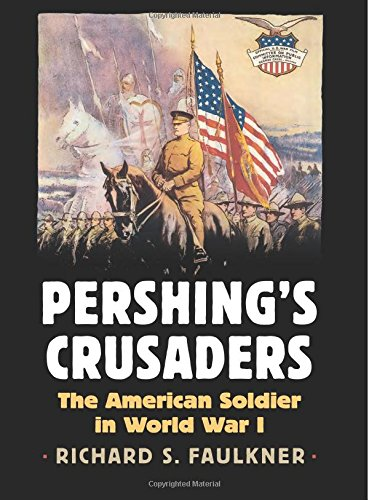 Pershing's Crusaders: The American Soldier in World War I (Modern War Studies)