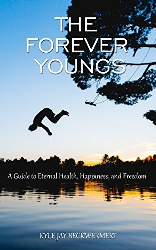 The Forever Youngs: A Guide to Eternal Health, Happiness, and Freedom