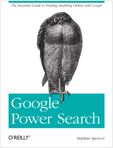 Google Power Search: The Essential Guide to Finding Anything Online with - Googles Online