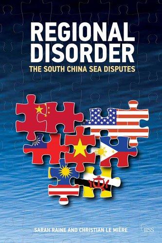 Regional Disorder: The South China Sea Disputes (Adelphi series Book 436)