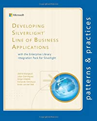 Developing Silverlight Line of Business Applications with the Enterprise Library (Microsoft patterns & practices)